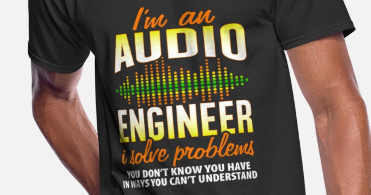 123770c55e0 Audio Engineer I Solve Problems Funny Audiophile Men s 50 50 T-Shirt ...