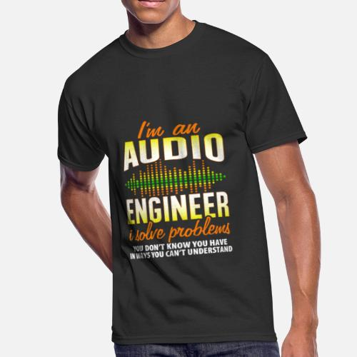 7dbf7a2dbe0 Microphone T-Shirts - Audio Engineer I Solve Problems Funny Audiophile -  Men s 50 . Do you want to edit the design