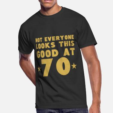 Not Everyone Looks Not Everyone Looks This Good At 70 - Men's 50/50 T-Shirt
