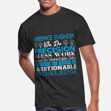 Unreliable Aerospace Engineer Precision Work Unreliable Data - Men's 50/50 T-Shirt