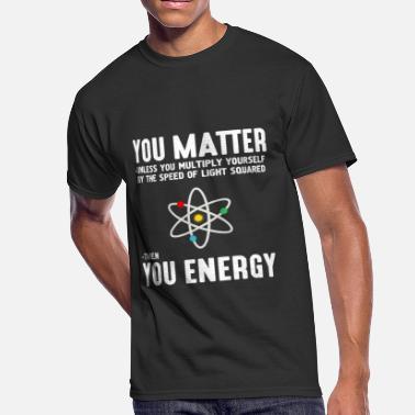 dd992b386 You Matter You Energy Neil deGrasse Tyson You Matter Then You Energy -  Men'