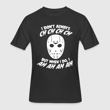 Chs I Dont Always CH CH CH CH - Men's 50/50 T-Shirt