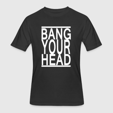 Bang Your Head - Men's 50/50 T-Shirt