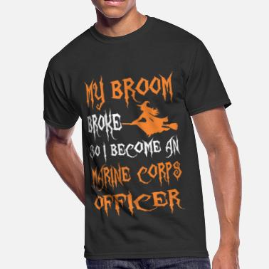 Marine Officer My Broom Broke So I Become A Marine Corps Officer - Men's 50/50 T-Shirt