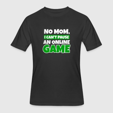 Online Gaming I Can't Pause An Online Game Gift - Men's 50/50 T-Shirt