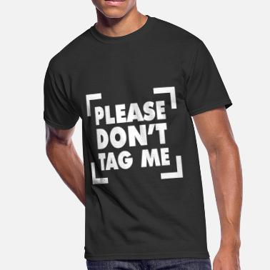 Tag Me Please Don't Tag Me - Men's 50/50 T-Shirt