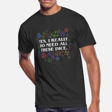 Dnd Yes I Really Need All These Dice Tabletop RPG - Men's 50/50 T-Shirt