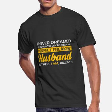 Perfect I Never Dreamed To Be A Perfect Freakin Husband - Men's 50/50 T-Shirt