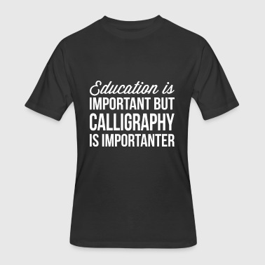 Calligraphy is importanter - Men's 50/50 T-Shirt