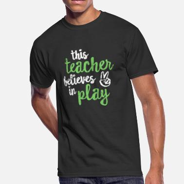 Classroom Teach This Teacher Believes In Play Cute Teaching Classroom Shirt - Men's 50/50 T-Shirt
