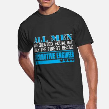 Locomotive Engineer All Men Created Equal Finest Locomotive Engineer - Men's 50/50 T-Shirt