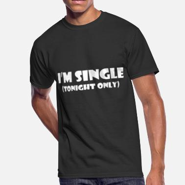 Single Tonight Im Single Tonight Only - Men's 50/50 T-Shirt