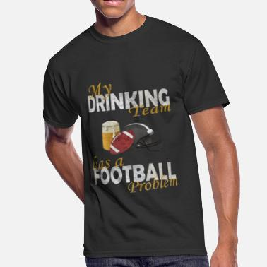 Football Coach Funny My drinking Team has a Football Problem - Men's 50/50 T-Shirt