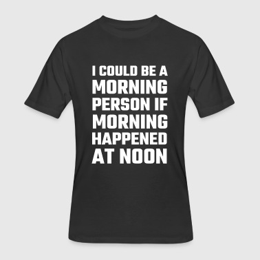 Attitude - I Could Be A Morning Person - Men's 50/50 T-Shirt