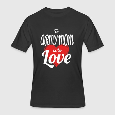 ARMY MOM - TO ARMY MOM IS TO LOVE - Men's 50/50 T-Shirt