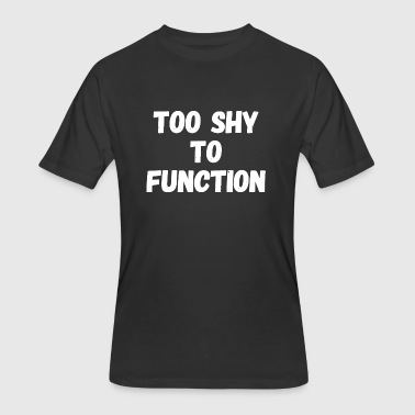 Shy - Too Shy To Function - Men's 50/50 T-Shirt