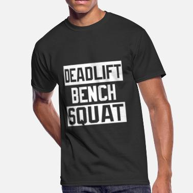 Bench Squat Squat - Powerlifting Deadlift Bench Squat Worko - Men's 50/50 T-Shirt