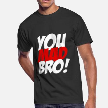 Are You Mad You Mad Bro - You Mad Bro - Men's 50/50 T-Shirt