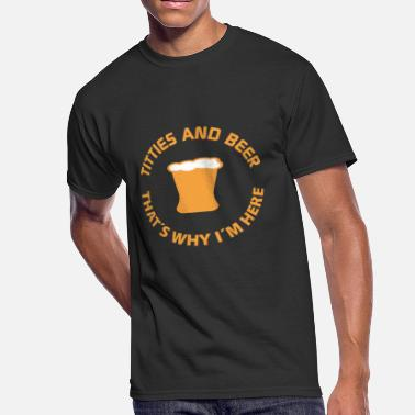 Titties And Beer titties and beer thats why im here - Men's 50/50 T-Shirt
