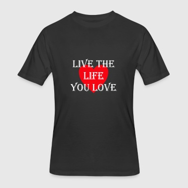 Live the life you love happy motivational - Men's 50/50 T-Shirt
