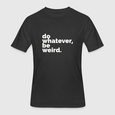Do Whatever, Be Weird (Black) - Men's 50/50 T-Shirt