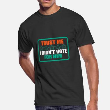 Vote For Him Trust me i didnt vote for him - Men's 50/50 T-Shirt