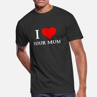I Love Your Mum Mommy Mama - Men's 50/50 T-Shirt