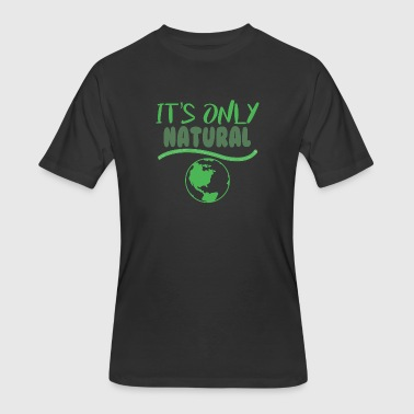 Natural Recycling Environmental Recycle It's only Natural - Men's 50/50 T-Shirt