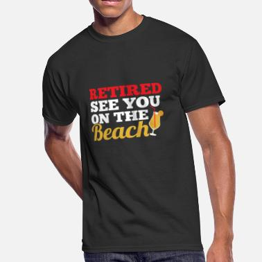 Retirement Beach Retired See You On The Beach - Men's 50/50 T-Shirt