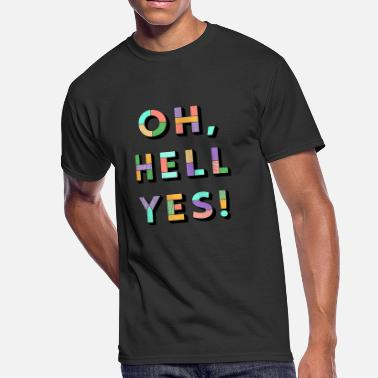 Oh Yes oh hell, yes! - Men's 50/50 T-Shirt