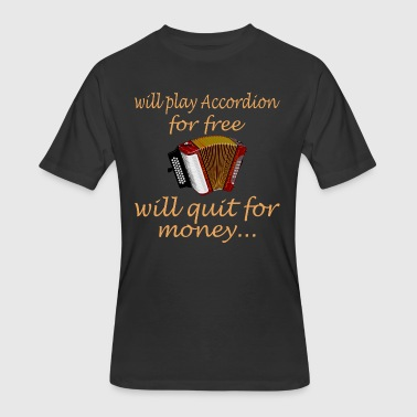 Will Play Accordion For Free Will Quit For Money - Men's 50/50 T-Shirt