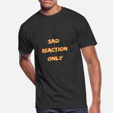 Angry Reaction Sad Reaction only - Men's 50/50 T-Shirt