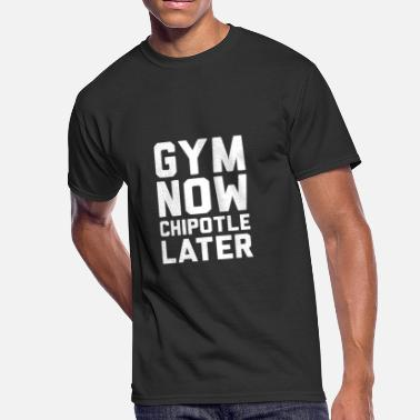 Chipotle New Design Gym now chipotle later Best Seller - Men's 50/50 T-Shirt