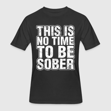Sober Wine This Is No Time To Be Sober - Men's 50/50 T-Shirt