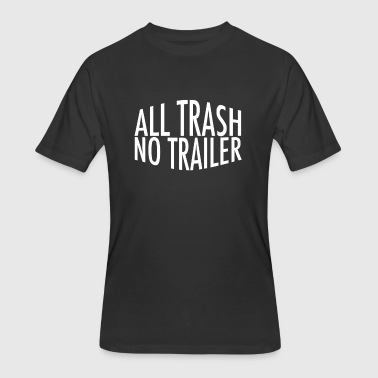All Trash No Trailer - Men's 50/50 T-Shirt