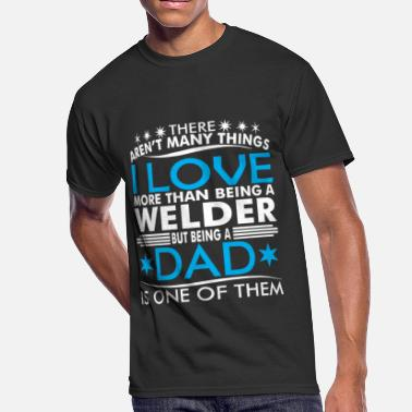 Welder Dad Love There Arent Many Things Love Being Welder Dad - Men's 50/50 T-Shirt