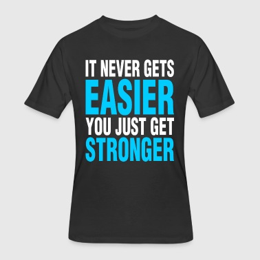 It Never Gets Easier It Never Gets Easier You Just Get Stronger - Men's 50/50 T-Shirt