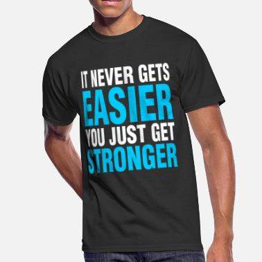 You Just Get Stronger It Never Gets Easier You Just Get Stronger - Men's 50/50 T-Shirt
