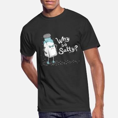 Why Why So Salty? Funny Salt Shaker Salty Attitude - Men's 50/50 T-Shirt