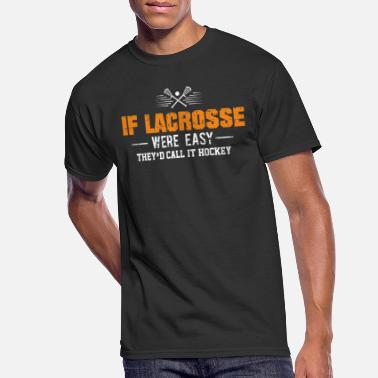 Lax If Lacrosse Were Easy Would Be Hockey Lacrosse - Men's 50/50 T-Shirt