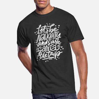Naughty Quote Lets Be Naughty Funny Christmas Quote - Men's 50/50 T-Shirt