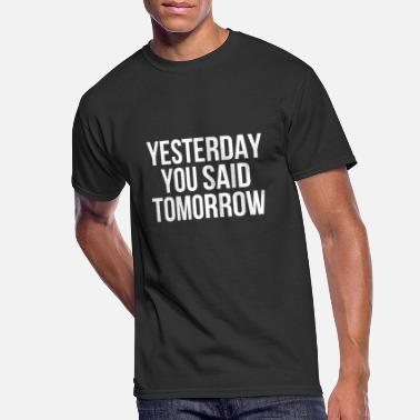 Yesterday Yesterday You Said Tomorrow - Funny Cool Quote - Men's 50/50 T-Shirt