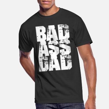 07b597c21 Badass Dad - Father's Day Shirt - Men's