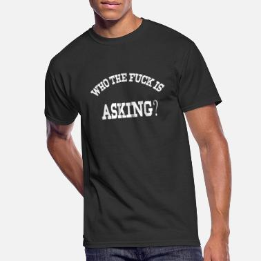 who the fuck is asking shirt !!! - Men's 50/50 T-Shirt