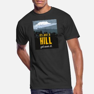 Over The Hill It's just a hill. Get over it. Motivation. - Men's 50/50 T-Shirt