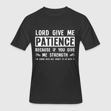 lord give me patience because if you give me stren - Men's 50/50 T-Shirt