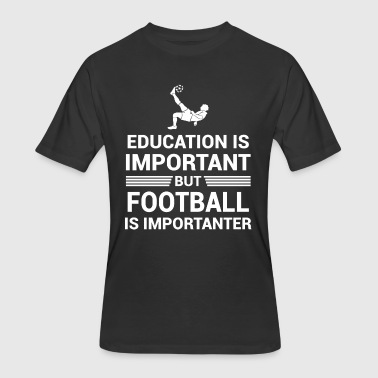 Education Important But Football Importanter - Men's 50/50 T-Shirt