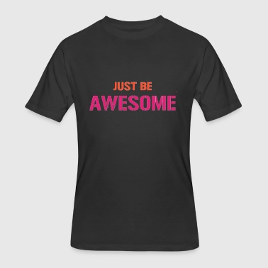 JUST BE AWESOME - Men's 50/50 T-Shirt