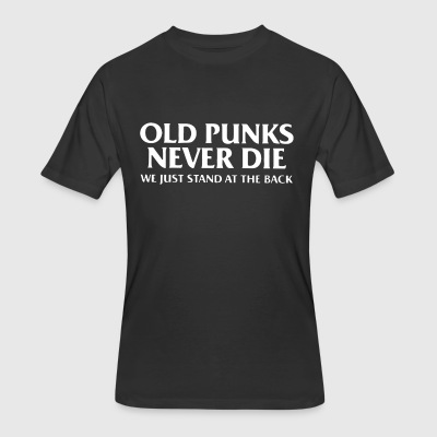 Old punks never die we just stand at the back - Men's 50/50 T-Shirt