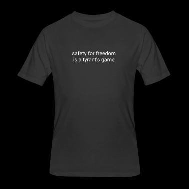 Safety for freedom is a tyrant's game - Men's 50/50 T-Shirt